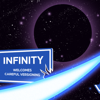 Infinity Welcomes Careful Versioning